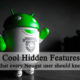 Cool Hidden Features that every Nougat user should know