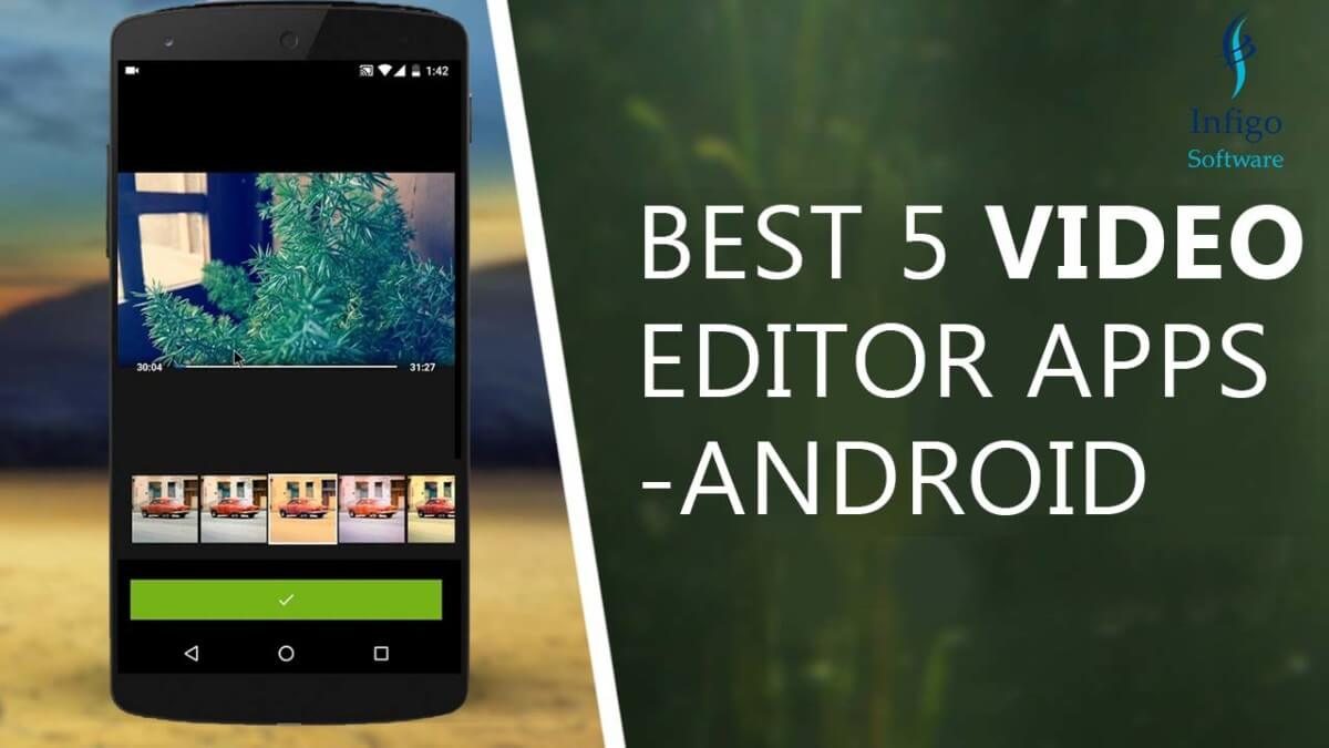 Best 5 Video Editor Apps - Android