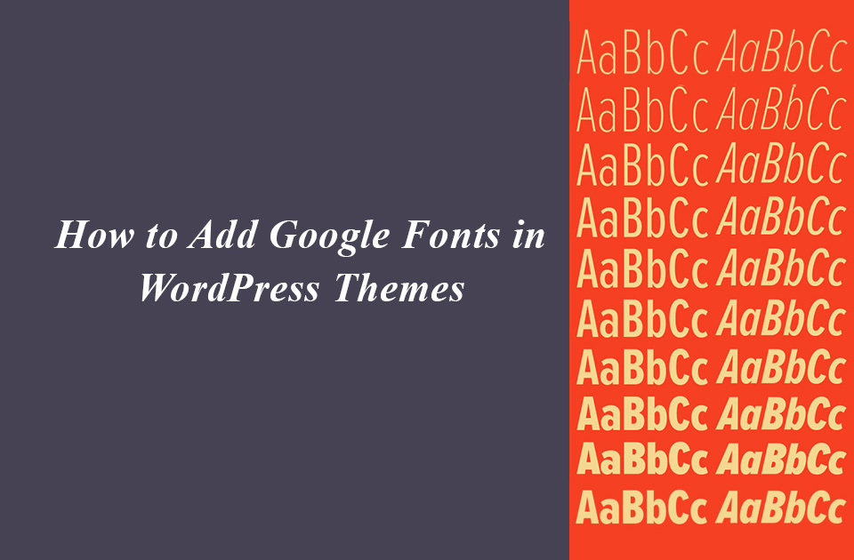 How to Add Google Fonts in WordPress Themes
