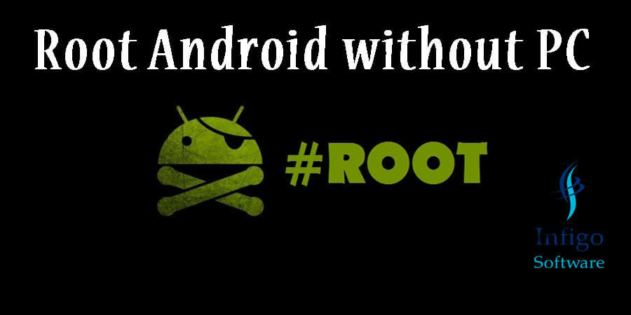Root Android without PC - Android Customisation - Infigo