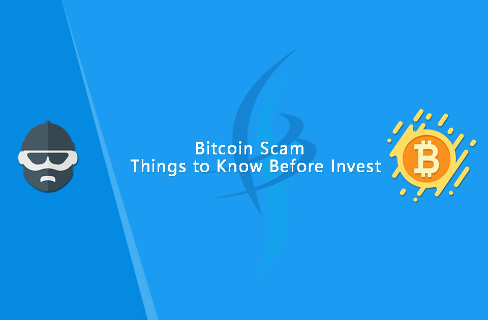 Bitcoin Scam Things to Know Before Invest